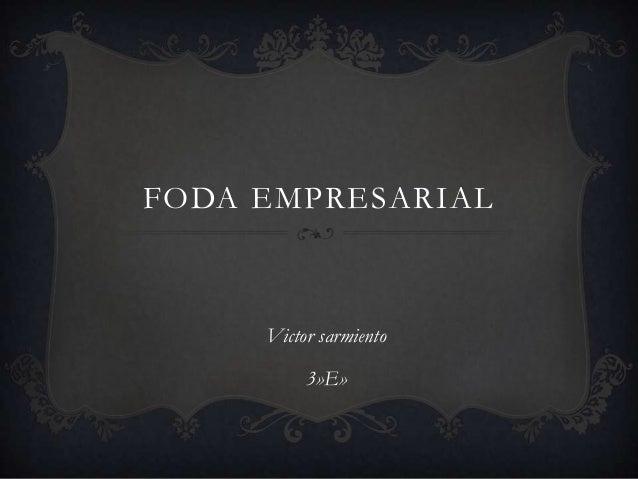 FODA EMPRESARIAL Victor sarmiento 3»E»