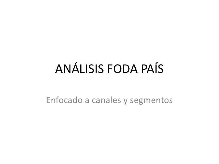 ANÁLISIS FODA PAÍSEnfocado a canales y segmentos