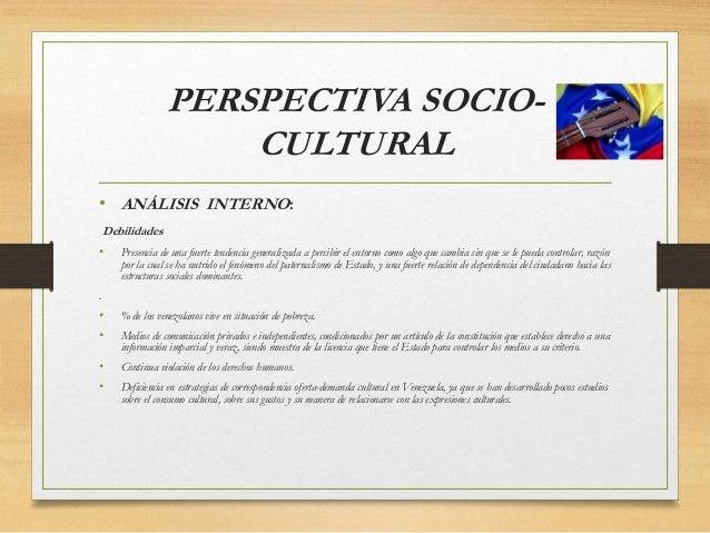 PERSPECTIVA SOCIO- CULTURAL • ANÁLISIS INTERNO: Debilidades • Presencia de una fuerte tendencia generalizada a percibir el...