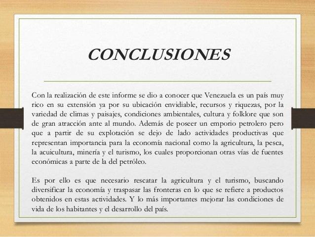 CONCLUSIONES Con la realización de este informe se dio a conocer que Venezuela es un país muy rico en su extensión ya por ...