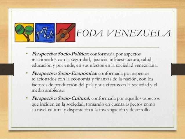 FODA VENEZUELA • Perspectiva Socio-Política: conformada por aspectos relacionados con la seguridad, justicia, infraestruct...