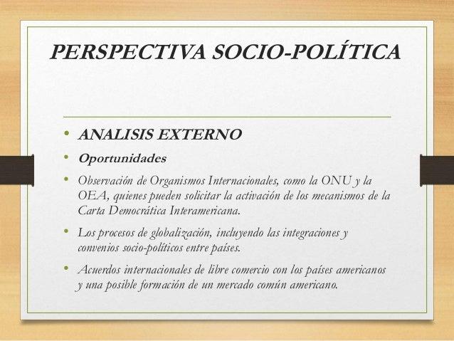 PERSPECTIVA SOCIO-POLÍTICA • ANALISIS EXTERNO • Oportunidades • Observación de Organismos Internacionales, como la ONU y l...