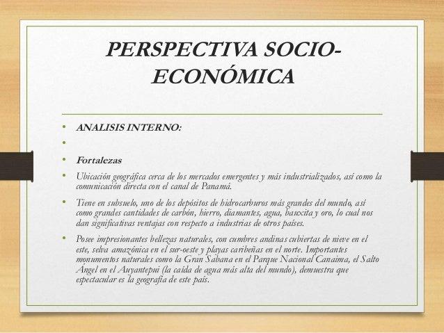 PERSPECTIVA SOCIO- ECONÓMICA • ANALISIS INTERNO: • • Fortalezas • Ubicación geográfica cerca de los mercados emergentes y ...
