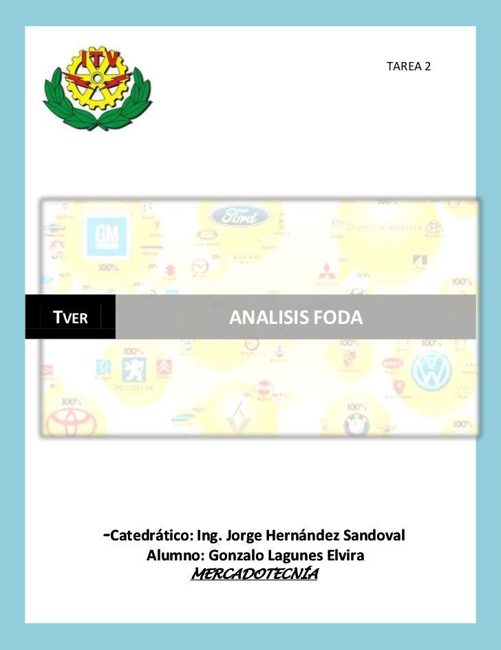 TAREA 2TVER                    ANALISIS FODA       -Catedrático: Ing. Jorge Hernández Sandoval             Alumno: Gonzalo...