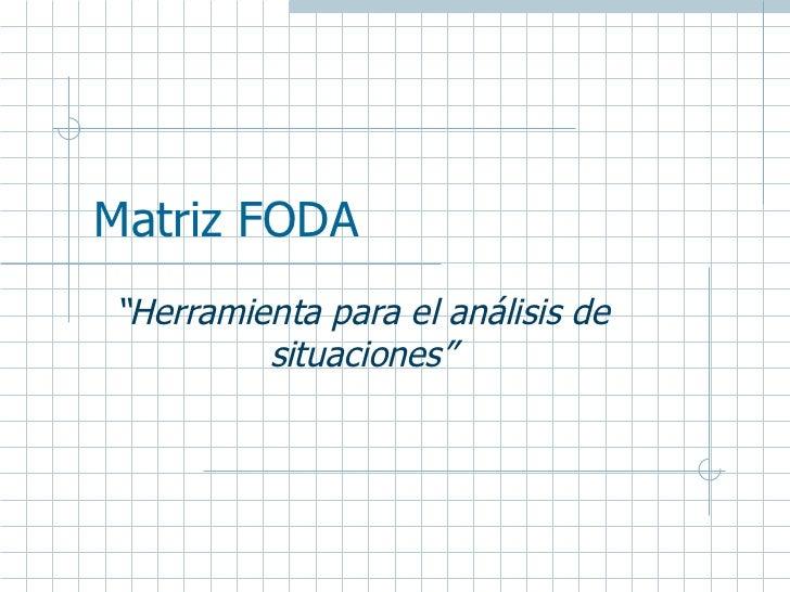 """Matriz FODA """" Herramienta para el análisis de situaciones"""""""