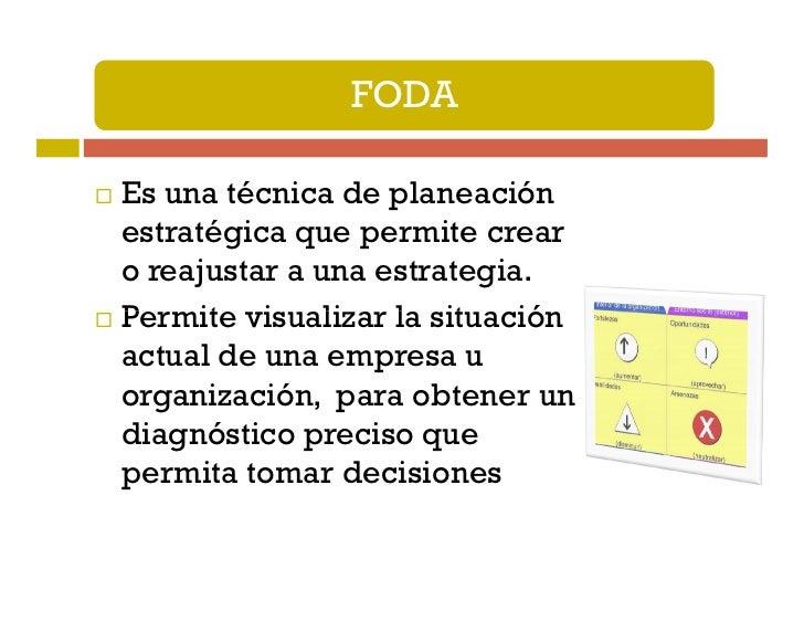 FODAEs una técnica de planeaciónestratégica que permite crearo reajustar a una estrategia.Permite visualizar la situacióna...