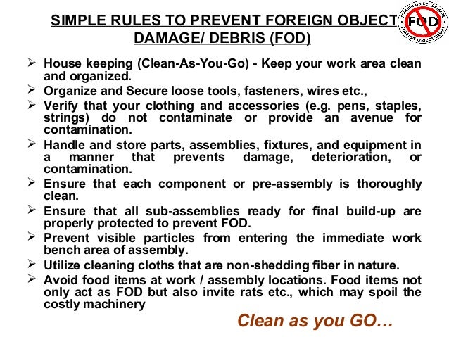 SIMPLE RULES TO PREVENT FOREIGN OBJECT            DAMAGE/ DEBRIS (FOD) House keeping (Clean-As-You-Go) - Keep your work a...