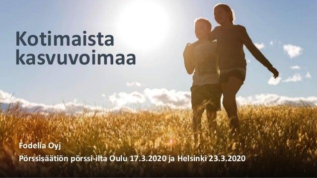 Kotimaista kasvuvoimaa Fodelia Oyj Pörssisäätiön pörssi-ilta Oulu 17.3.2020 ja Helsinki 23.3.2020