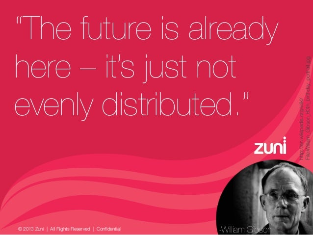 """© 2013 Zuni   All Rights Reserved   Confidential """"The future is already here – it's just not evenly distributed."""" http://e..."""