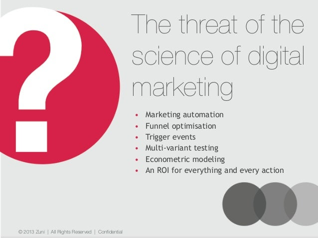 © 2013 Zuni   All Rights Reserved   Confidential The threat of the science of digital marketing • Marketing automation • F...