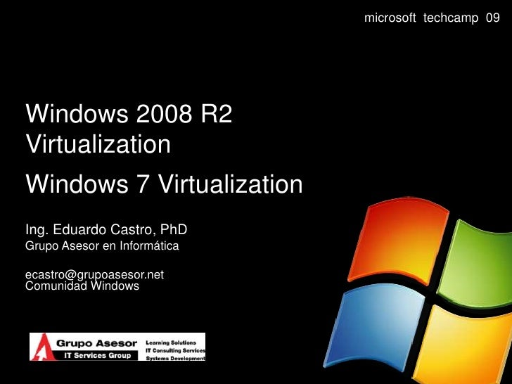 Windows 2008 R2 VirtualizationWindows 7 Virtualization<br />Ing. Eduardo Castro, PhD<br />GrupoAsesor en Informática<br />...