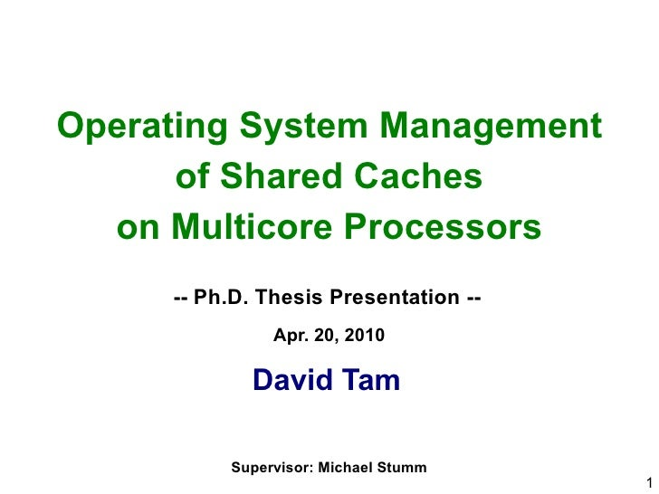 Operating System Management       of Shared Caches   on Multicore Processors      -- Ph.D. Thesis Presentation --         ...