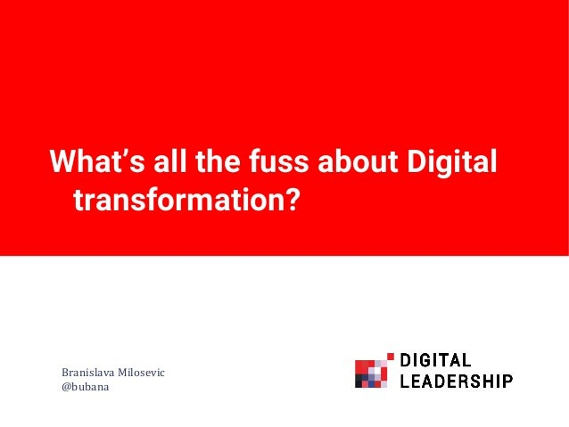 What's all the fuss about Digital transformation? Branislava Milosevic @bubana