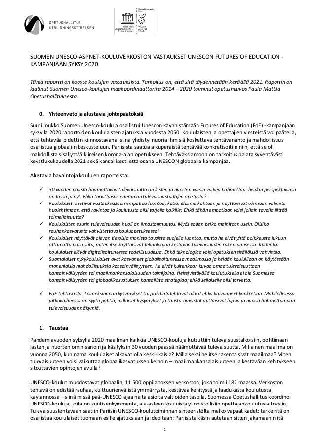 1 SUOMEN UNESCO-ASPNET-KOULUVERKOSTON VASTAUKSET UNESCON FUTURES OF EDUCATION - KAMPANJAAN SYKSY 2020 Tämä raportti on koo...