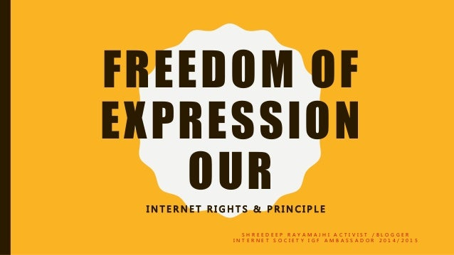 FREEDOM OF EXPRESSION OURI N T E R N E T R I G H T S & P R I N C I P L E S H R E E D E E P R A Y A M A J H I A C T I V I S...
