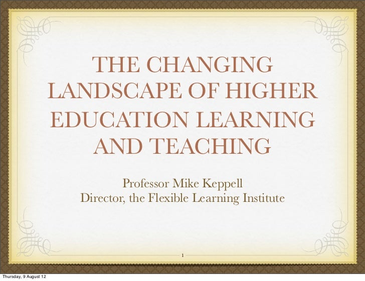 THE CHANGING                        LANDSCAPE OF HIGHER                        EDUCATION LEARNING                         ...
