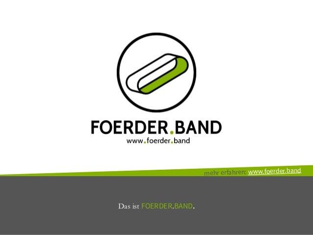 Das ist FOERDER.BAND. mehr erfahren: www.foerder.band