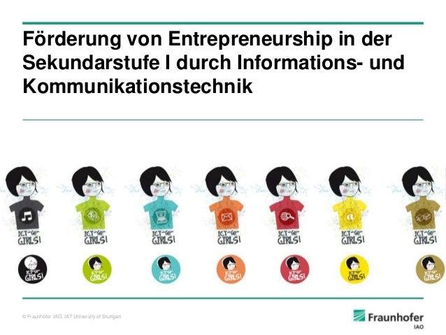 Förderung von Entrepreneurship in der Sekundarstufe I durch Informations- und Kommunikationstechnik  © Fraunhofer IAO, IAT...