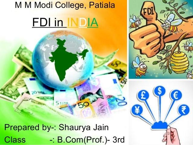 FDI in INDIA Prepared by-: Shaurya Jain Class -: B.Com(Prof.)- 3rd M M Modi College, Patiala