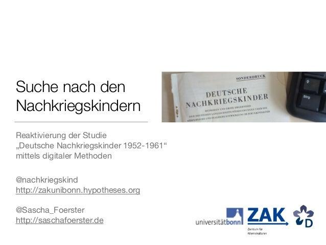 """Suche nach den Nachkriegskindern Reaktivierung der Studie  """"Deutsche Nachkriegskinder 1952-1961"""" mittels digitaler Method..."""