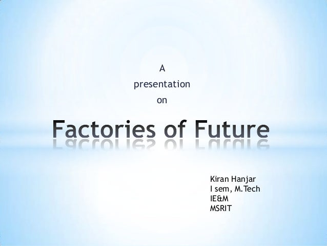 A  presentation on  Kiran Hanjar I sem, M.Tech IE&M MSRIT