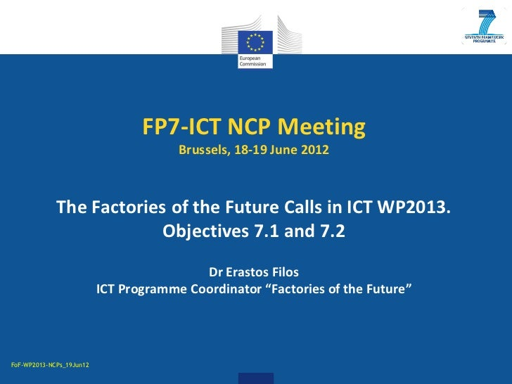 FP7-ICT NCP Meeting                                       Brussels, 18-19 June 2012             The Factories of the Futur...