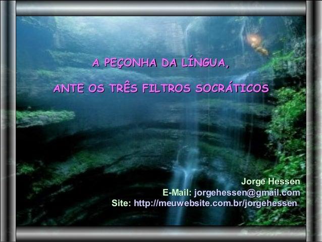 A PEÇONHA DA LÍNGUA,ANTE OS TRÊS FILTROS SOCRÁTICOS                                        Jorge Hessen                   ...
