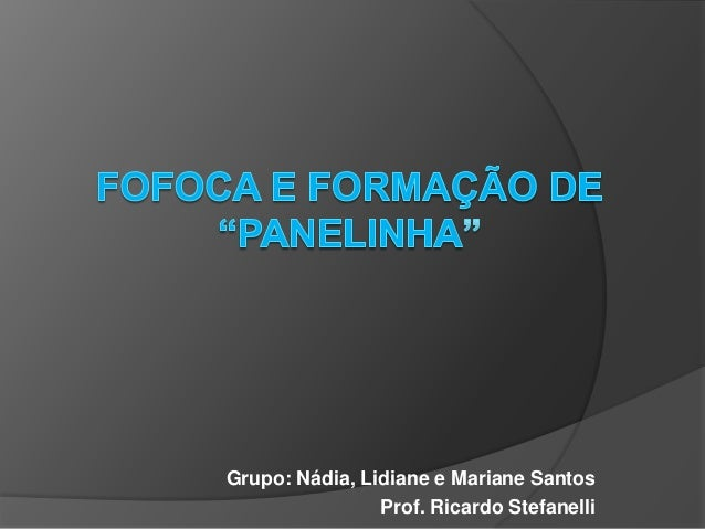 Grupo: Nádia, Lidiane e Mariane SantosProf. Ricardo Stefanelli