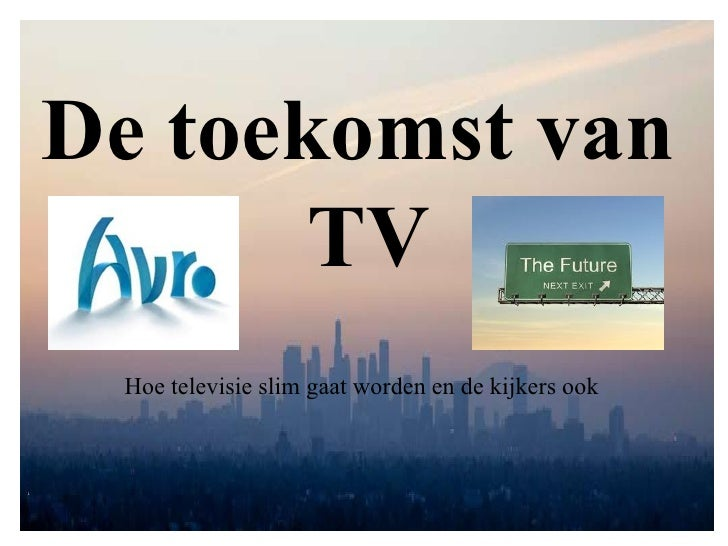De toekomst van  TV Hoe televisie slim gaat worden en de kijkers ook