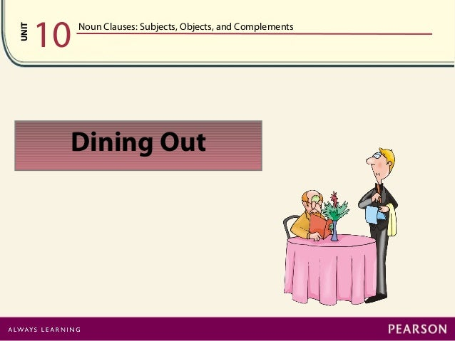 UNIT 10 Noun Clauses: Subjects, Objects, and Complements Dining Out