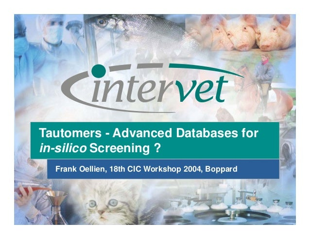 Tautomers - Advanced Databases for in-silico Screening ? Frank Oellien, 18th CIC Workshop 2004, Boppard