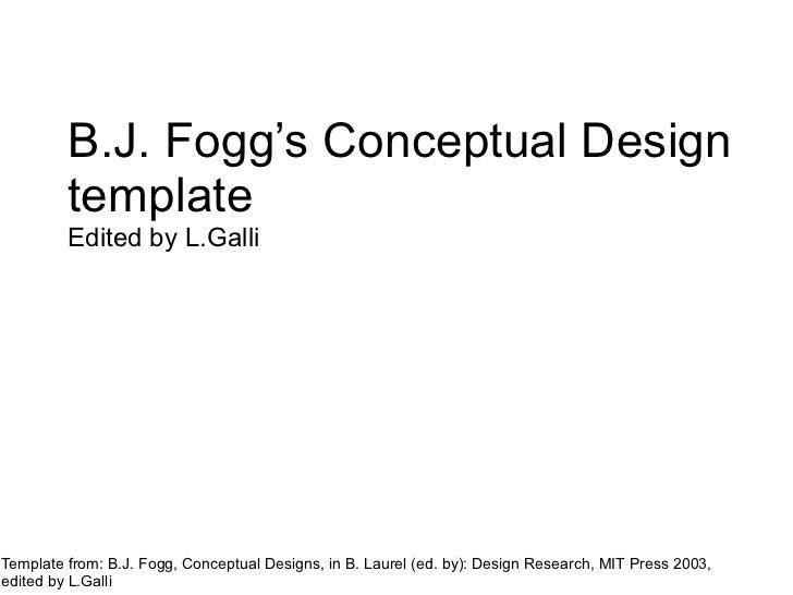 B.J. Fogg Conceptual Design         template         [Concept name here]         A conceptual design by [name of designers...