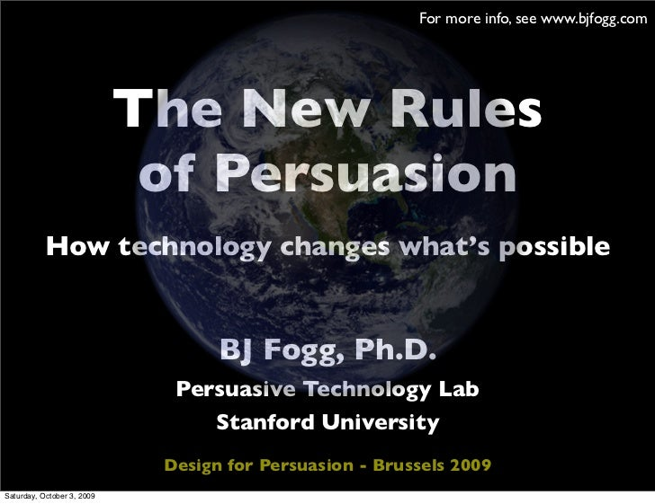 For more info, see www.bjfogg.com                                 The New Rules                              of Persuasion...