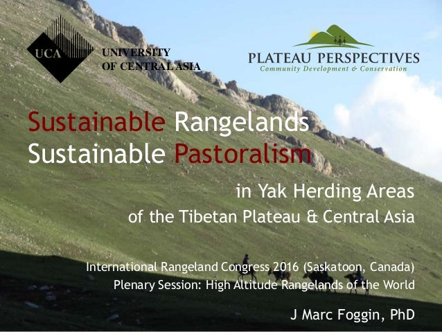 Sustainable Rangelands Sustainable Pastoralism in Yak Herding Areas of the Tibetan Plateau & Central Asia International Ra...