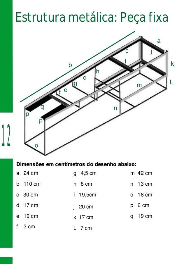 a b c d ef g h i j k Lm n o p q p Estrutura metálica: Peça fixa Dimensões em centímetros do desenho abaixo: a 24 cm g 4,5 ...
