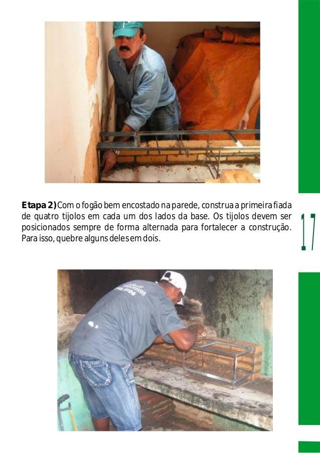 Etapa 2)Comofogãobemencostadonaparede,construaaprimeirafiada de quatro tijolos em cada um dos lados da base. Os tijolos de...