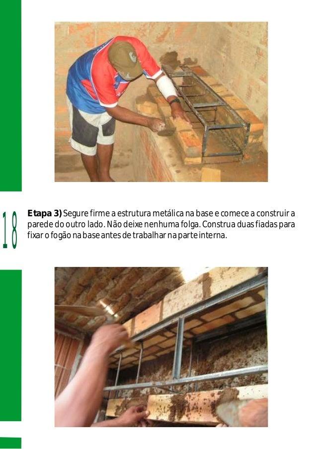 Etapa 3) Segure firme a estrutura metálica na base e comece a construir a parede do outro lado. Não deixe nenhuma folga. C...