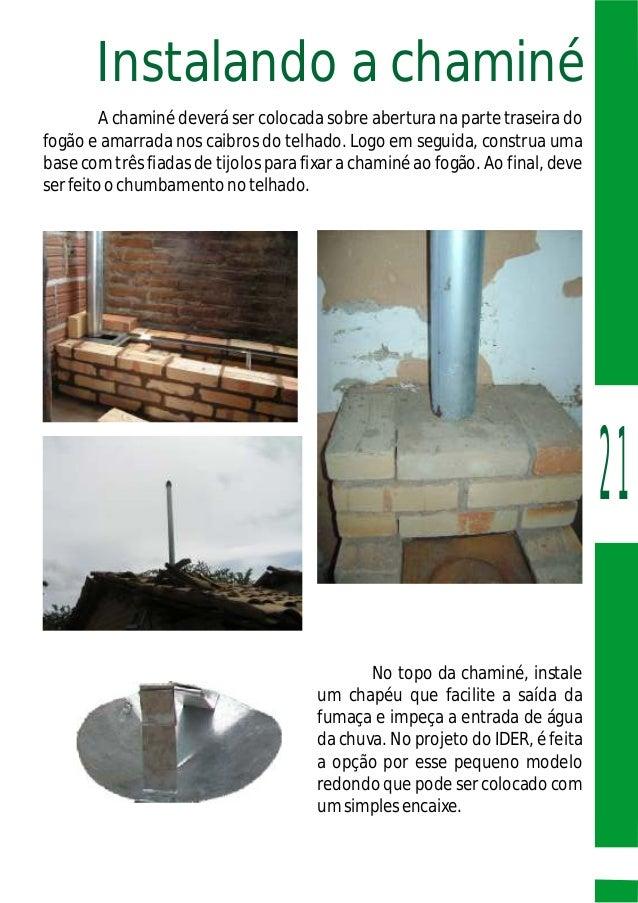 A chaminé deverá ser colocada sobre abertura na parte traseira do fogão e amarrada nos caibros do telhado. Logo em seguida...