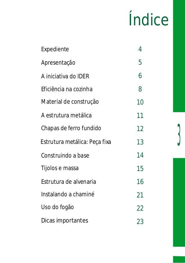 Índice 3 Dicas importantes Apresentação A iniciativa do IDER Eficiência na cozinha Material de construção A estrutura metá...