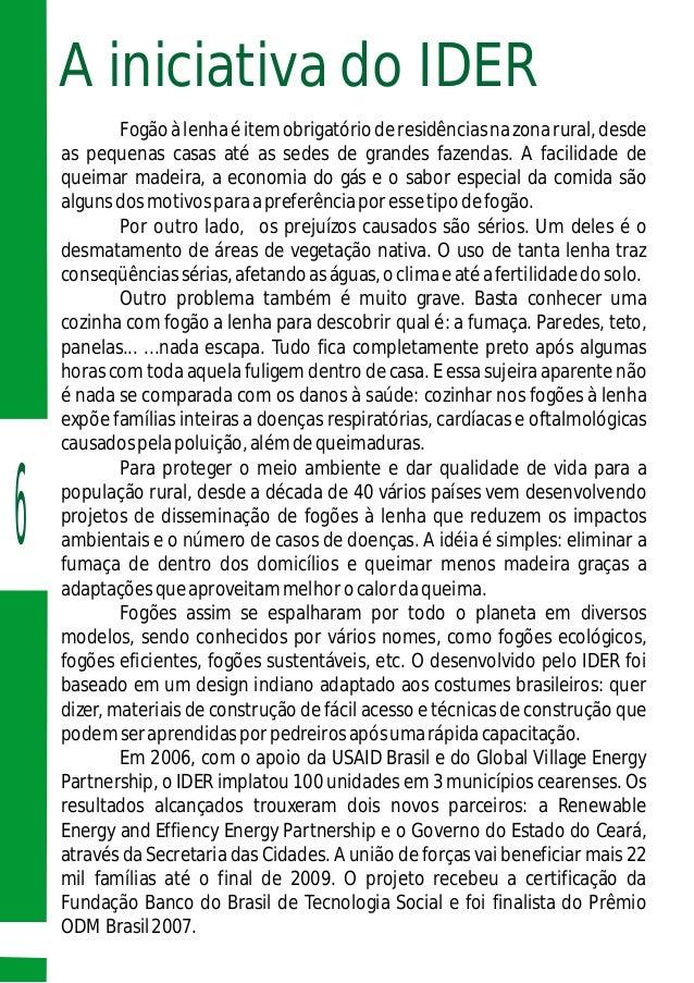 A iniciativa do IDER Fogãoàlenhaéitemobrigatórioderesidênciasnazonarural,desde as pequenas casas até as sedes de grandes f...