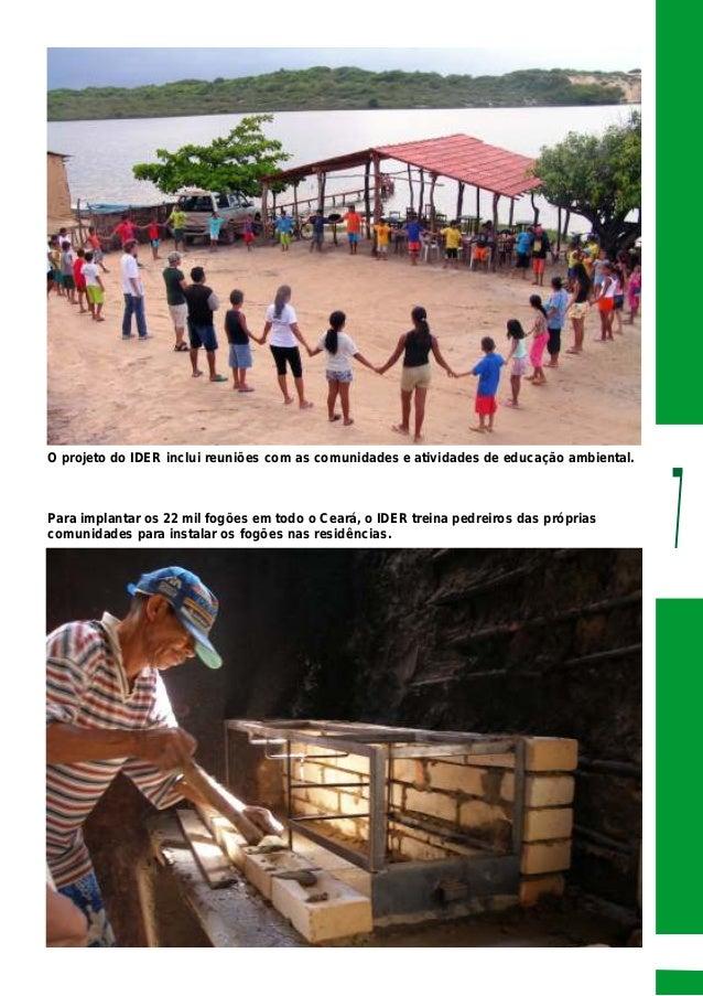 7 O projeto do IDER inclui reuniões com as comunidades e atividades de educação ambiental. Para implantar os 22 mil fogões...