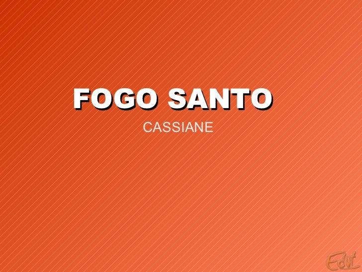 FOGO SANTO CASSIANE