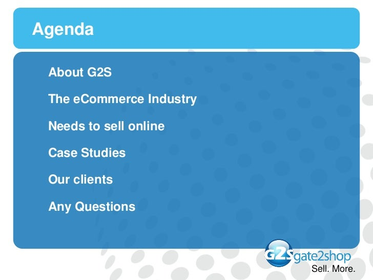 Agenda About G2S The eCommerce Industry Needs to sell online Case Studies Our clients Any Questions                       ...