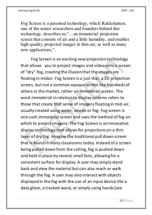 Seminarreport'10 DEPT - CSE 10 | P a g e Fog Screen is a patented technology, which Rakkolainen, one of the senior researc...
