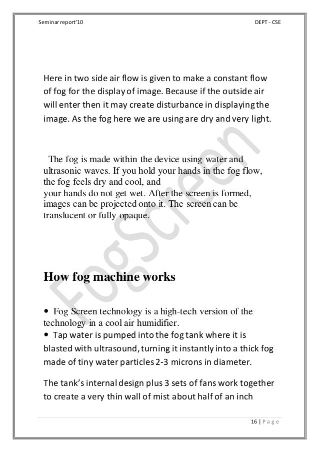 Seminarreport'10 DEPT - CSE 16 | P a g e Here in two side air flow is given to make a constant flow of fog for the display...