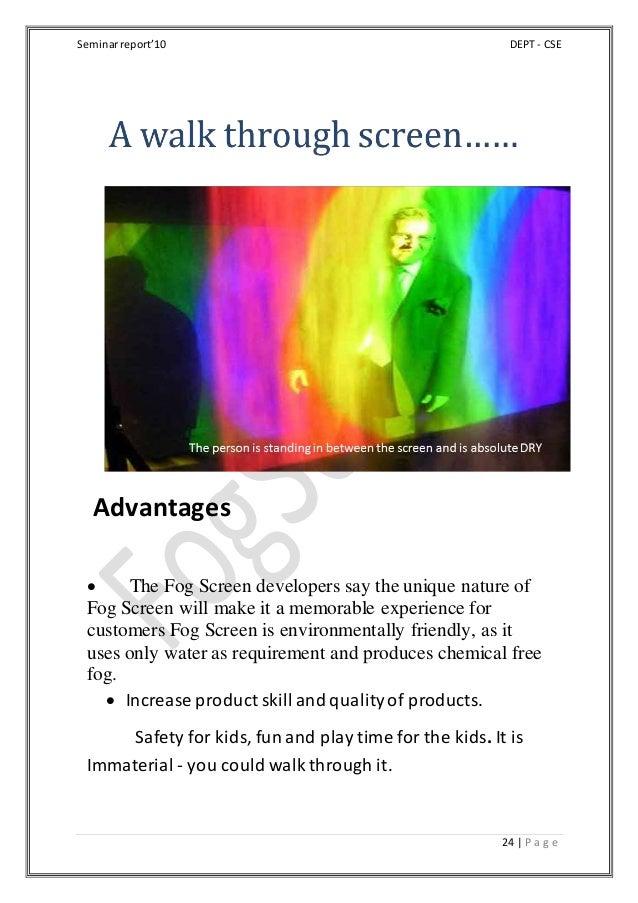 Seminarreport'10 DEPT - CSE 24 | P a g e Advantages  The Fog Screen developers say the unique nature of Fog Screen will m...