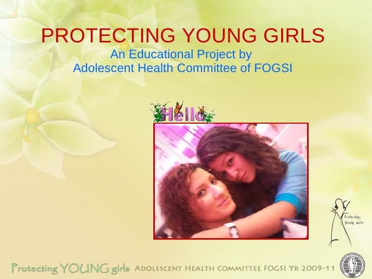 PROTECTING YOUNG GIRLS An Educational Project by  Adolescent Health Committee of FOGSI