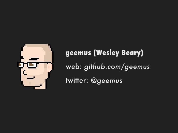 geemus (Wesley Beary)web: github.com/geemustwitter: @geemus