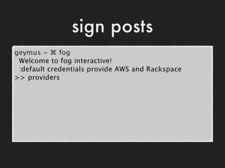 sanity check>> Rackspace.servers.select {|server| server.ready?} <Fog::Rackspace::Compute::Servers  filters={}  [] >>> AWS....