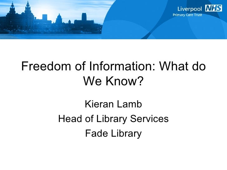 Freedom of Information: What do We Know? Kieran Lamb Head of Library Services Fade Library